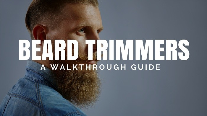 Best Beard and Mustache Trimmers: A Detailed guide